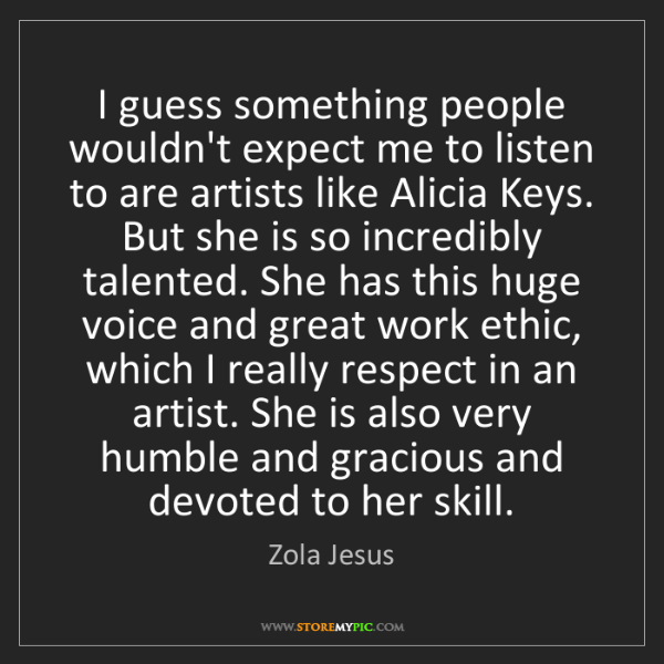 Zola Jesus: I guess something people wouldn't expect me to listen...
