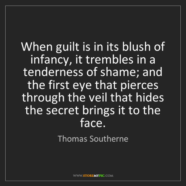 Thomas Southerne: When guilt is in its blush of infancy, it trembles in...
