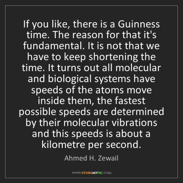 Ahmed H. Zewail: If you like, there is a Guinness time. The reason for...