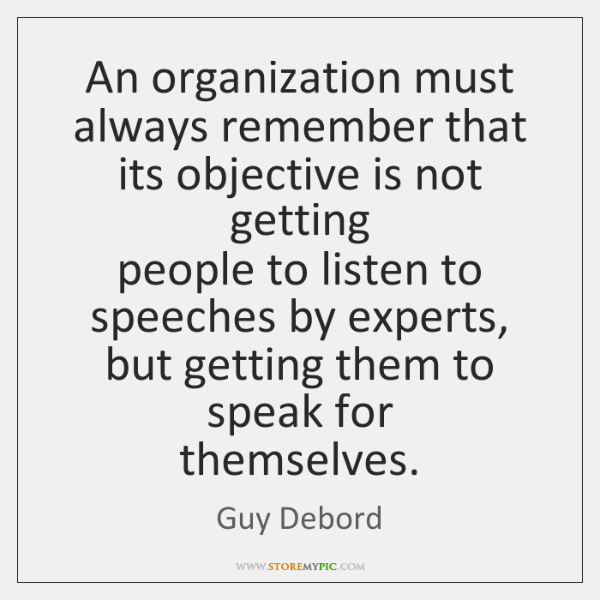 An organization must always remember that its objective is not getting   people ...