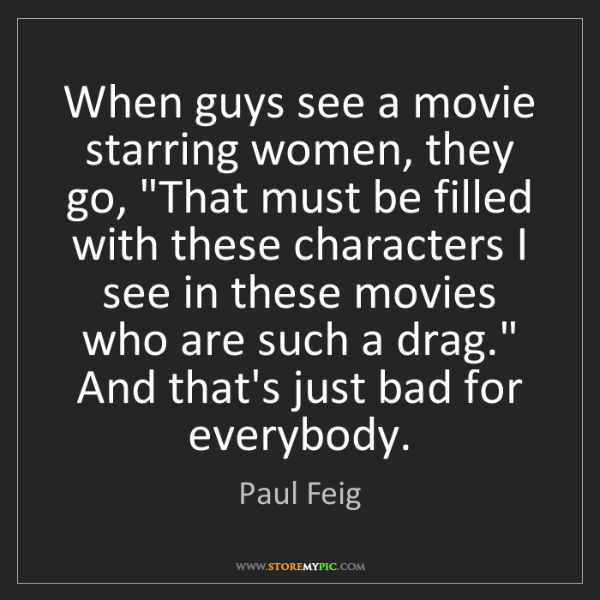 """Paul Feig: When guys see a movie starring women, they go, """"That..."""