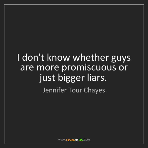 Jennifer Tour Chayes: I don't know whether guys are more promiscuous or just...