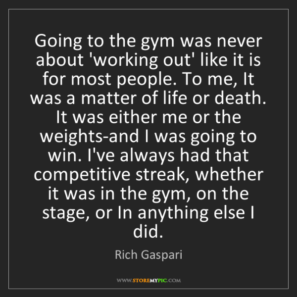 Rich Gaspari: Going to the gym was never about 'working out' like it...