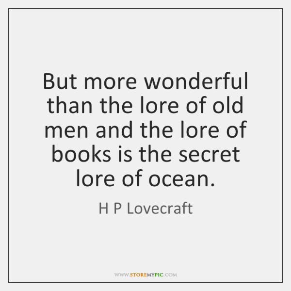 But more wonderful than the lore of old men and the lore ...