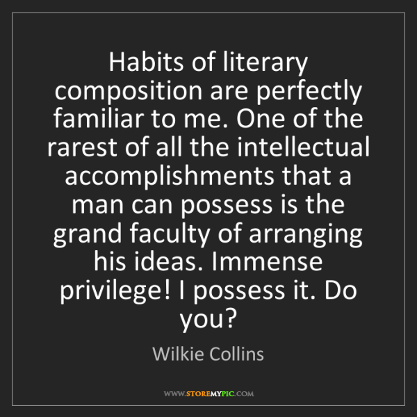 Wilkie Collins: Habits of literary composition are perfectly familiar...