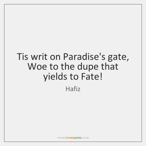 Tis writ on Paradise's gate, Woe to the dupe that yields to ...