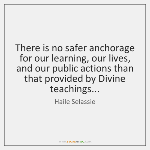 There is no safer anchorage for our learning, our lives, and our ...