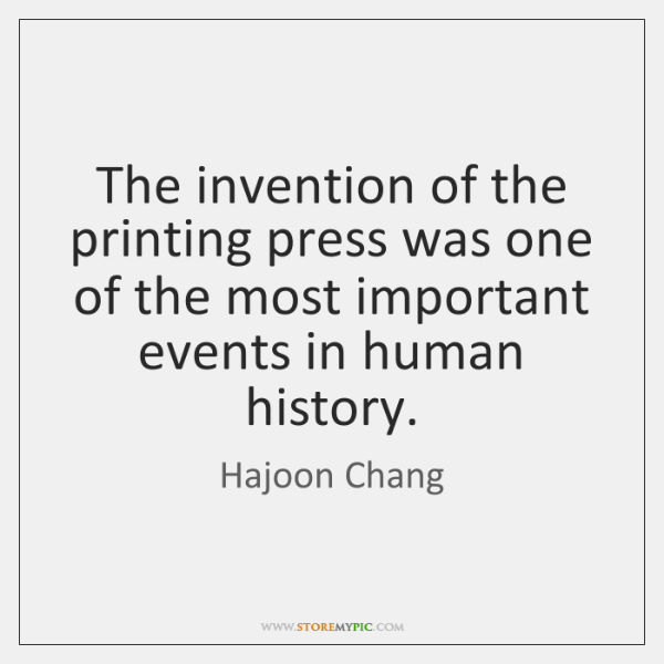 The invention of the printing press was one of the most important ...