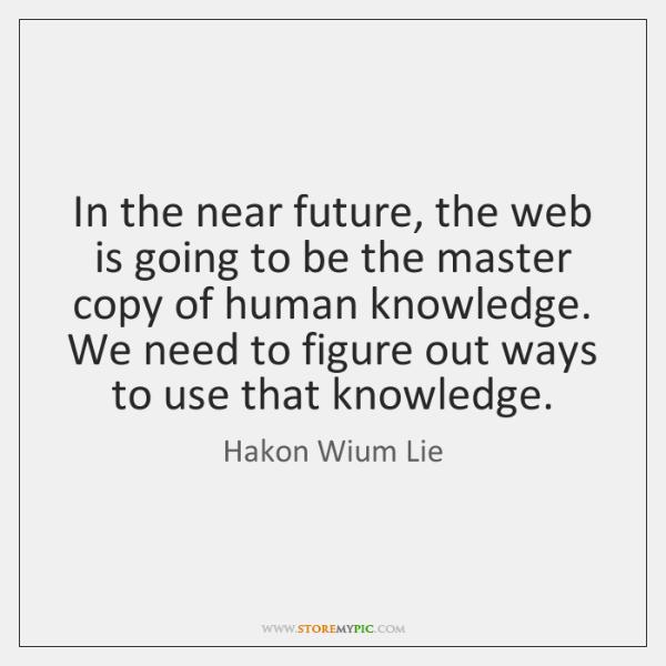 In the near future, the web is going to be the master ...