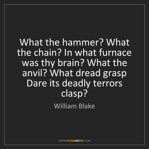 William Blake: What the hammer? What the chain? In what furnace was...