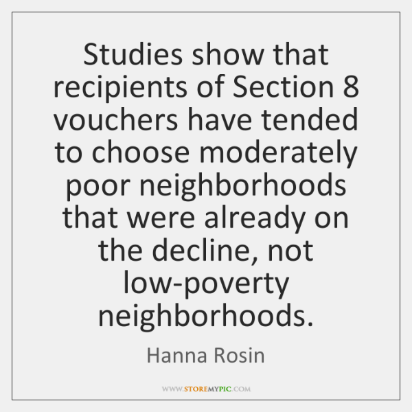 Studies show that recipients of Section 8 vouchers have tended to choose moderately ...