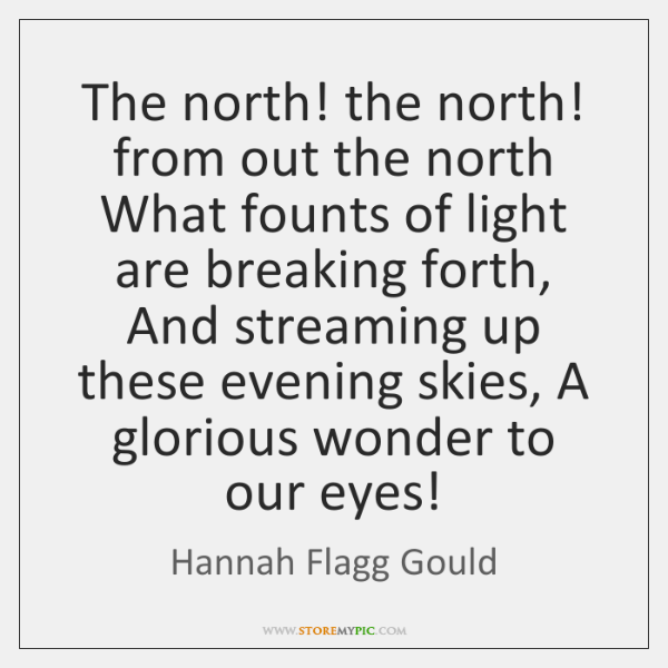 The north! the north! from out the north What founts of light ...