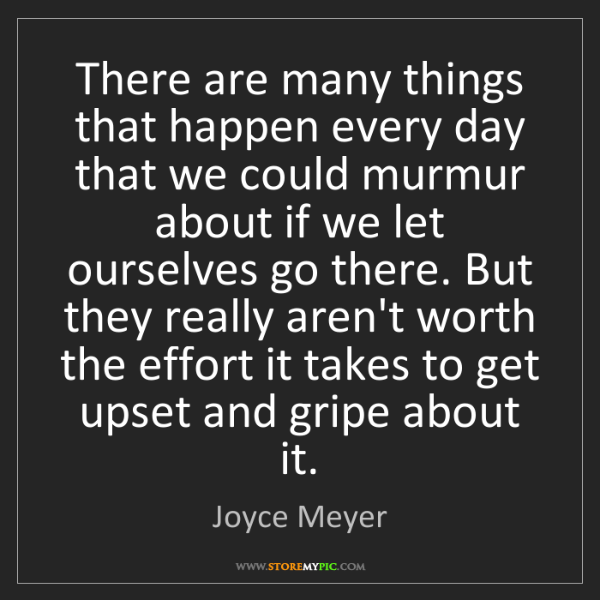 Joyce Meyer: There are many things that happen every day that we could...