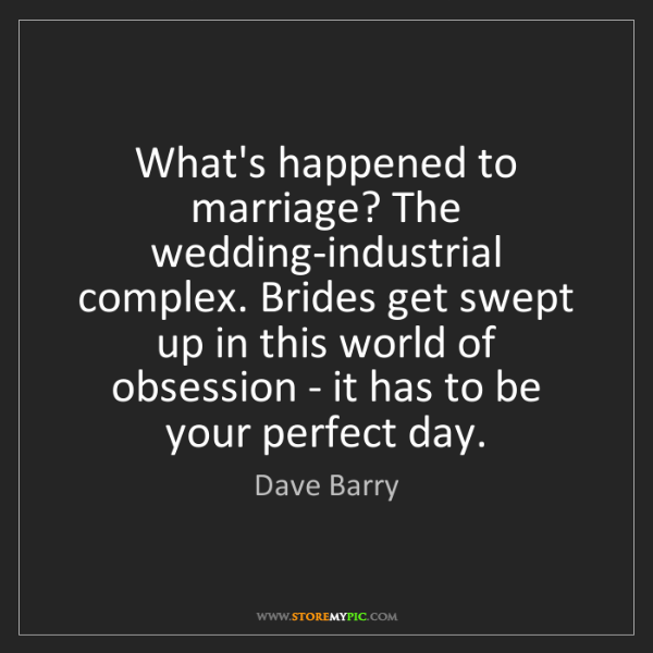 Dave Barry: What's happened to marriage? The wedding-industrial complex....