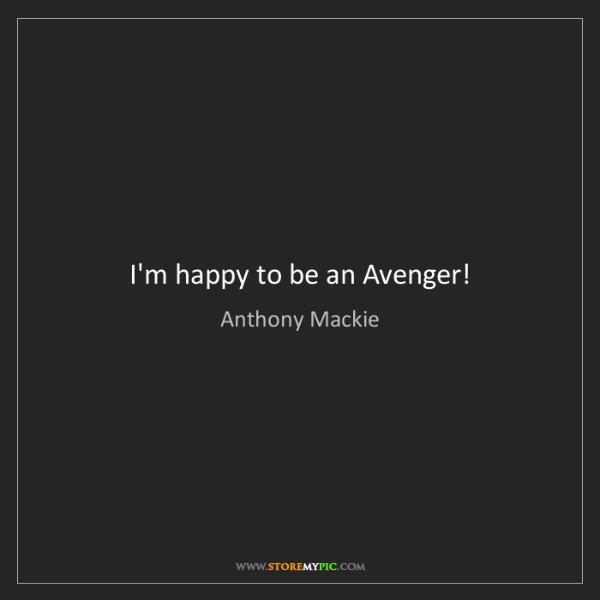 Anthony Mackie: I'm happy to be an Avenger!