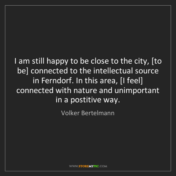 Volker Bertelmann: I am still happy to be close to the city, [to be] connected...
