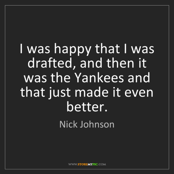 Nick Johnson: I was happy that I was drafted, and then it was the Yankees...