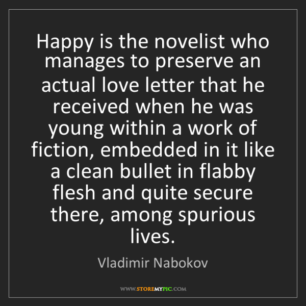 Vladimir Nabokov: Happy is the novelist who manages to preserve an actual...