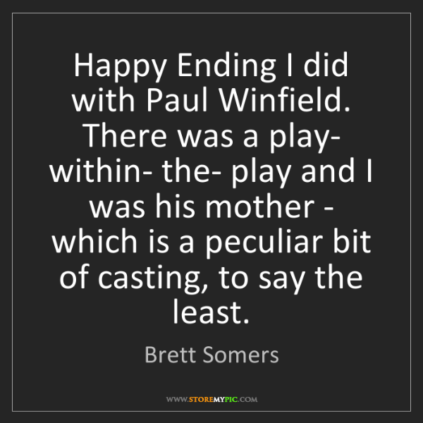 Brett Somers: Happy Ending I did with Paul Winfield. There was a play-...