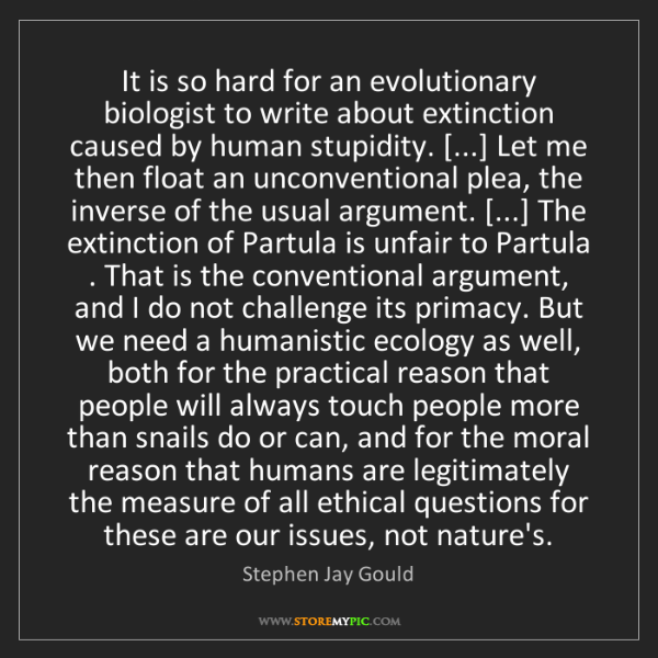 Stephen Jay Gould: It is so hard for an evolutionary biologist to write...