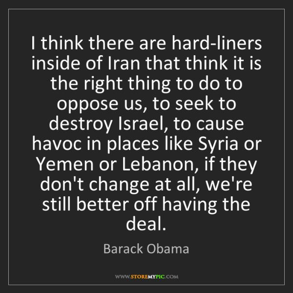 Barack Obama: I think there are hard-liners inside of Iran that think...