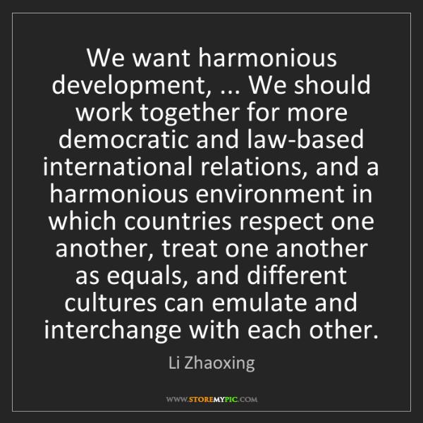 Li Zhaoxing: We want harmonious development, ... We should work together...