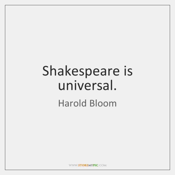 Shakespeare is universal.