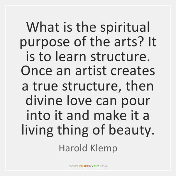What is the spiritual purpose of the arts? It is to learn ...