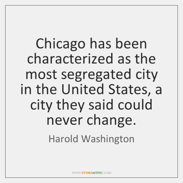 Chicago has been characterized as the most segregated city in the United ...