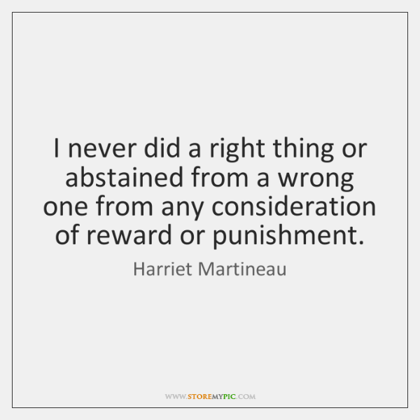 I never did a right thing or abstained from a wrong one ...