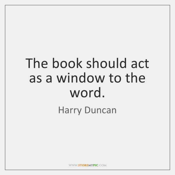 The book should act as a window to the word.