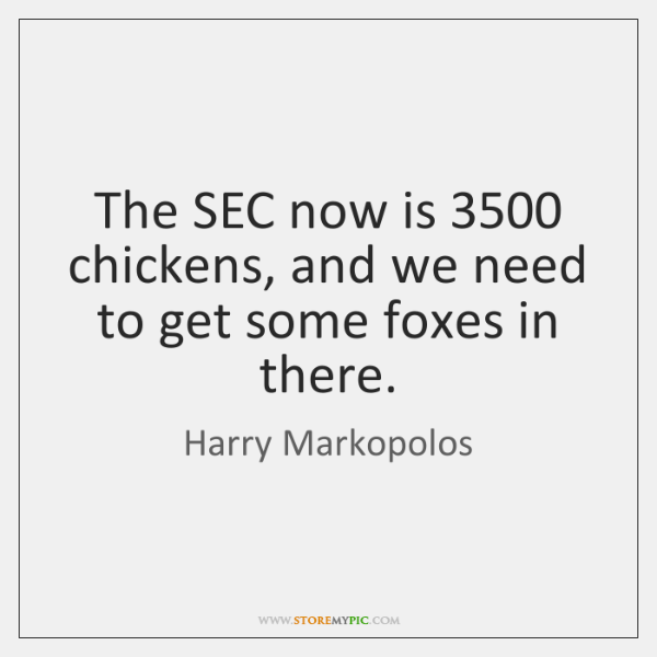 The SEC now is 3500 chickens, and we need to get some foxes ...