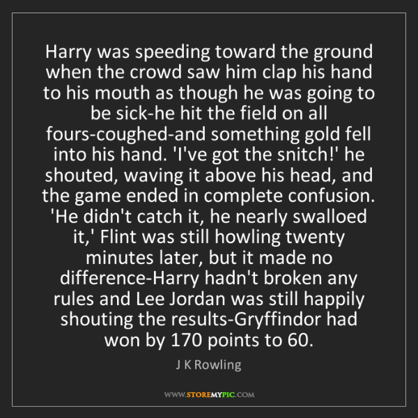 J K Rowling: Harry was speeding toward the ground when the crowd saw...