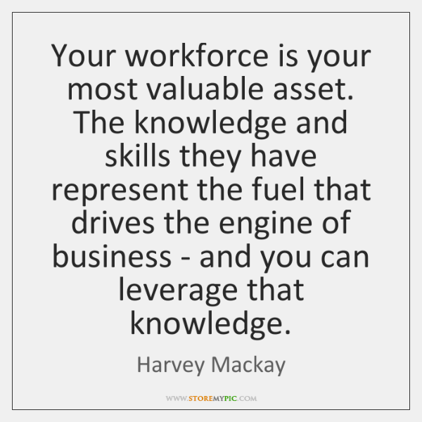 Your workforce is your most valuable asset. The knowledge and skills they ...