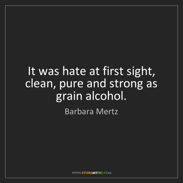 Barbara Mertz: It was hate at first sight, clean, pure and strong as...