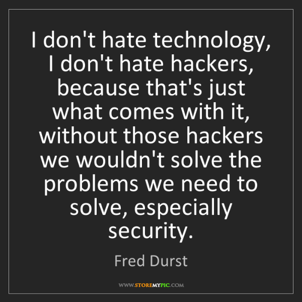Fred Durst: I don't hate technology, I don't hate hackers, because...
