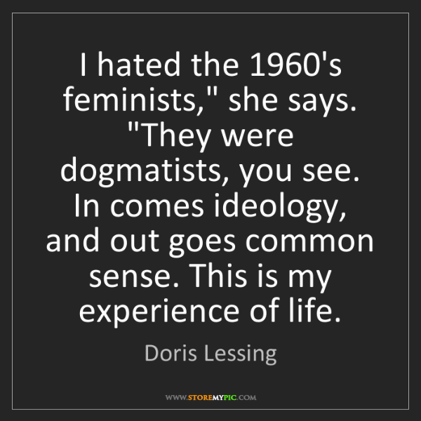 "Doris Lessing: I hated the 1960's feminists,"" she says. ""They were dogmatists,..."