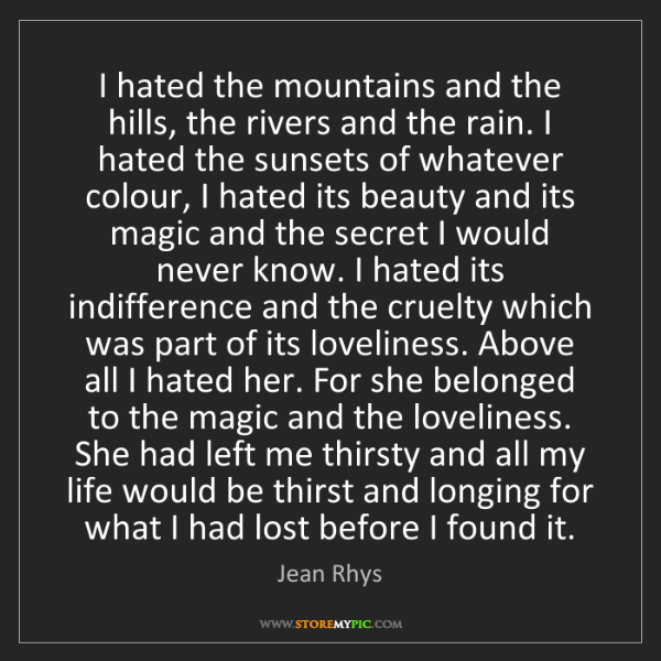 Jean Rhys: I hated the mountains and the hills, the rivers and the...