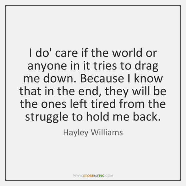 I do' care if the world or anyone in it tries to ...