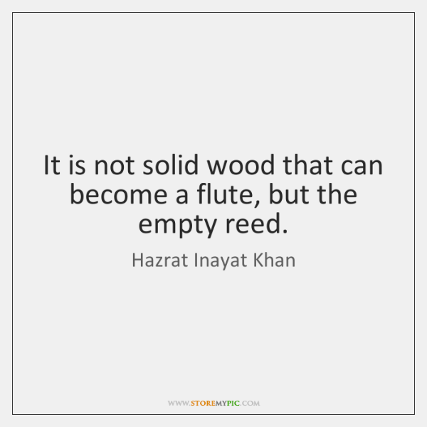 It is not solid wood that can become a flute, but the ...