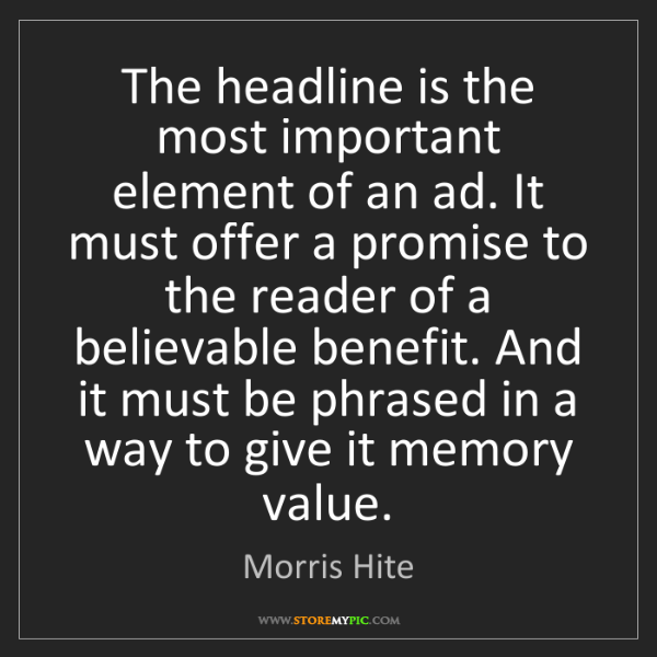 Morris Hite: The headline is the most important element of an ad....