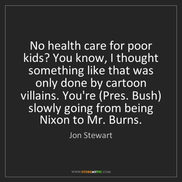 Jon Stewart: No health care for poor kids? You know, I thought something...