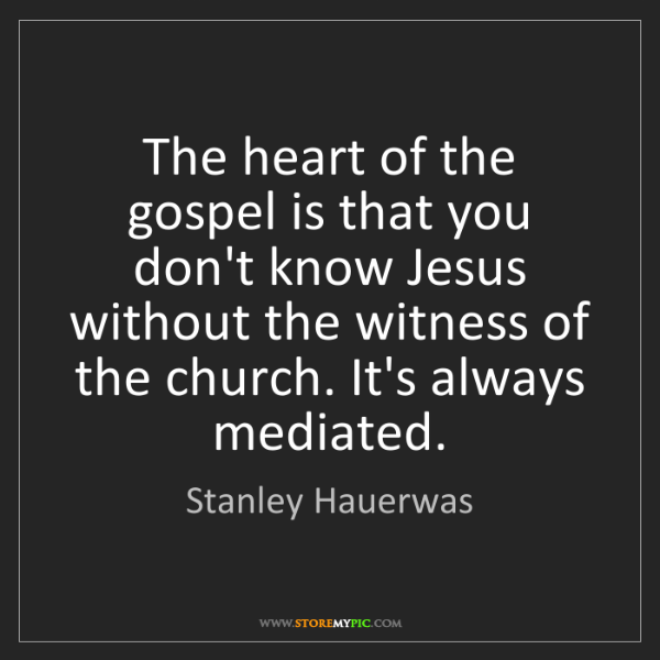 Stanley Hauerwas: The heart of the gospel is that you don't know Jesus...
