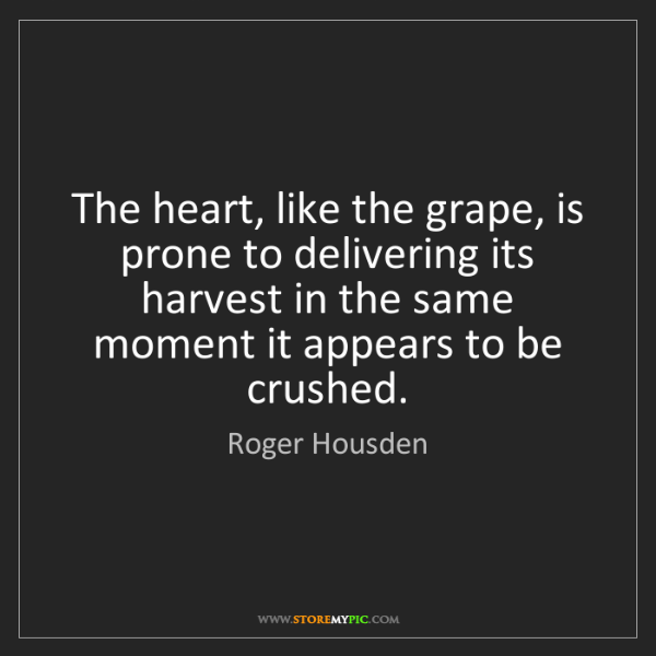 Roger Housden: The heart, like the grape, is prone to delivering its...