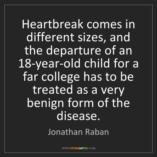 Jonathan Raban: Heartbreak comes in different sizes, and the departure...