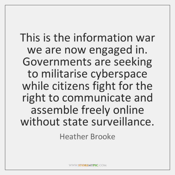 This is the information war we are now engaged in. Governments are ...