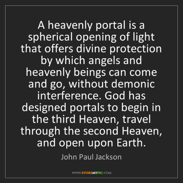 John Paul Jackson: A heavenly portal is a spherical opening of light that...