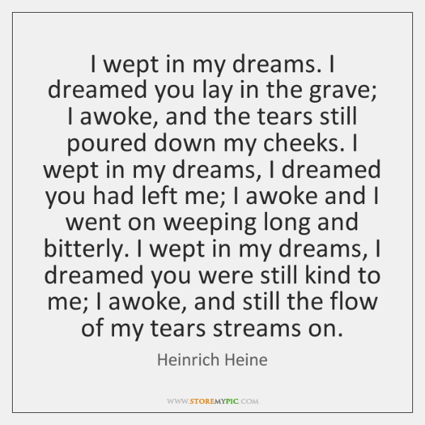 I wept in my dreams. I dreamed you lay in the grave; ...