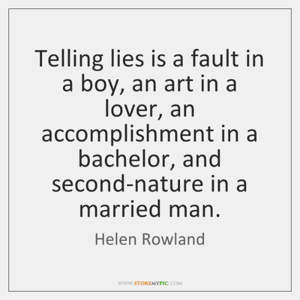 Telling lies is a fault in a boy, an art in a ...