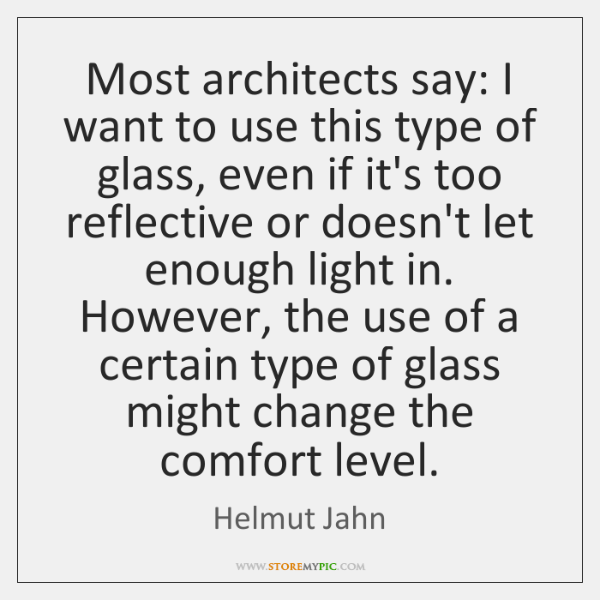 Most architects say: I want to use this type of glass, even ...